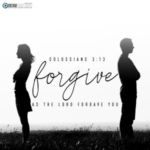 Bear with each other and forgive one another if any of you has a grievance against someone. Forgive as the Lord forgave you. -Colossians 3:13